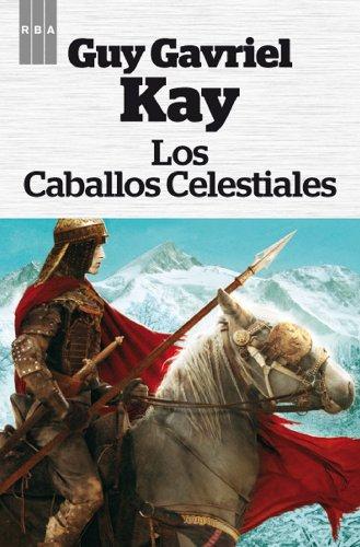 Los caballos celestiales (FANTASTICA) por Guy Gavriel Kay