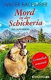 Mord in der Schickeria: Ein Alpenkrimi (Ein-Tina-Gründlich-Krimi 1)