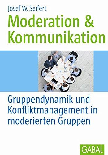 Moderation & Kommunikation: Gruppendynamik und Konfliktmanagement in moderierten Gruppen (Whitebooks)