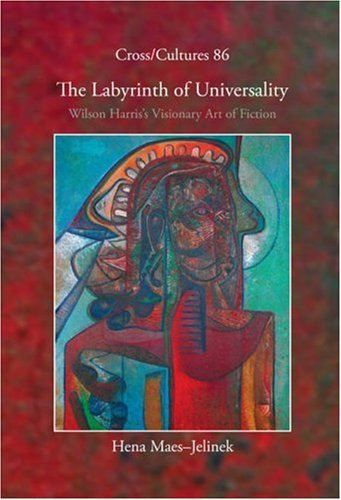 The Labyrinth of Universality: Wilson Harris's Visionary Art of Fiction (Cross/Cultures)