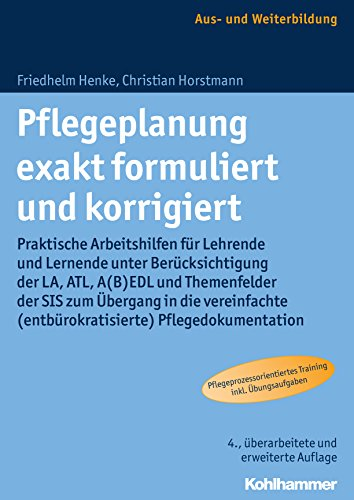 Pflegeplanung exakt formuliert und korrigiert: Praktische Arbeitshilfen für Lehrende und Lernende unter Berücksichtigung der LA, ATL, A(B)EDL und Themenfelder ... (entbürokratisierte) Pflegedokumentation