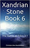Xandrian Stone Book 6: The Battle at Eden 3-1