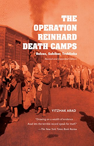 The Operation Reinhard Death Camps: Belzec, Sobibor, Treblinka por Yitzhak Arad
