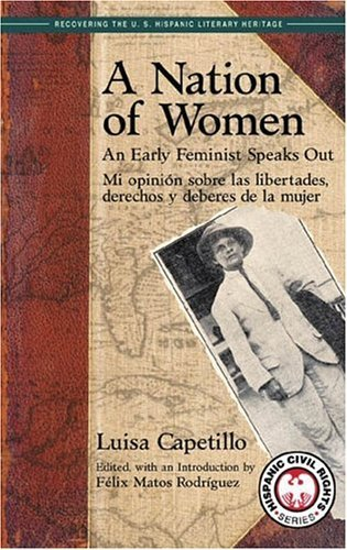 A Nation Of Women: An Early Feminist Speaks Out; Mi Opinion Sobre Las Libertades, Derechos y Deberes de la Mujer (Recovering the Us Hispanic Literary Heritage) by Luisa Capetillo (2005-04-15)