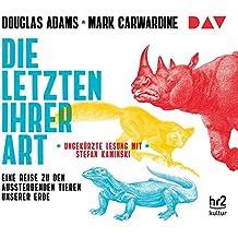 Die Letzten ihrer Art. Eine Reise zu den aussterbenden Tieren unserer Erde: Ungekürzte Lesung mit Stefan Kaminski (6 CDs)