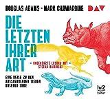 Die Letzten ihrer Art. Eine Reise zu den aussterbenden Tieren unserer Erde: Ungekürzte Lesung mit Stefan Kaminski (6 CDs) - Douglas Adams
