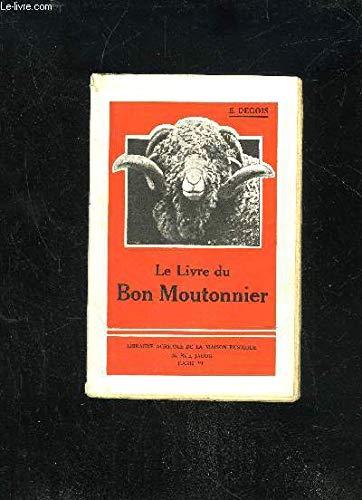LE BON MOUTONNIER - GUIDE DES BERGERS ET DES PROPRIETAIRES DE MOUTONS par DEGOIS E.