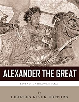 Legends of the Ancient World: The Life and Legacy of Alexander the Great (English Edition) von [Lagana, Tommaso]