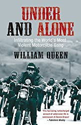 Under and Alone: Infiltrating the World's Most Violent Motorcycle Gang: The True Story of the Undercover Agent Who Infiltrated America's Most Violent Outlaw Motorcycle Gang