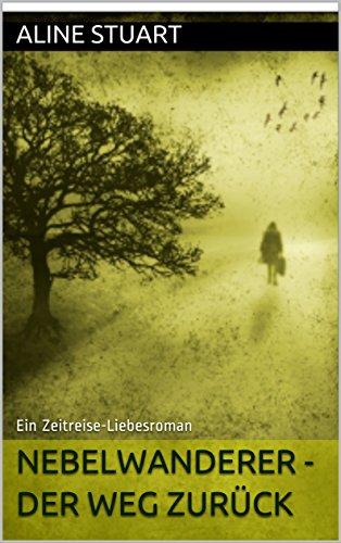 Download Nebelwanderer - Der Weg zurück: Ein Zeitreise-Liebesroman