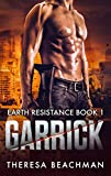 Garrick (Earth Resistance Series Book 1) by Theresa Beachman