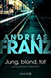 Jung, blond, tot: Julia Durants 1. Fall (Julia Durant ermittelt, Band 1) - Andreas Franz