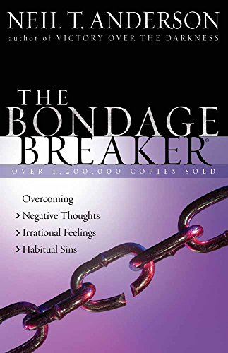 The Bondage Breaker: Overcoming *Negative Thoughts *Irrational Feelings *Habitual Sins por Neil T. Anderson