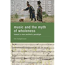 Music and the Myth of Wholeness: Toward a New Aesthetic Paradigm