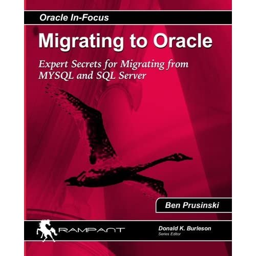 Migrating to Oracle: Expert Secrets for Migrating from MySQL and SQL Server (Oracle In Focus) (Volume 33) by Ben Prusinski (2014-02-01)