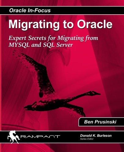 Migrating to Oracle: Expert Secrets for Migrating from MySQL and SQL Server (Oracle In Focus) (Volume 33) by Ben Prusinski (2014-02-01) par Ben Prusinski