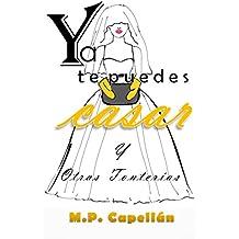 Ya Te Puedes Casar: y Otras Tonterías (Spanish Edition)