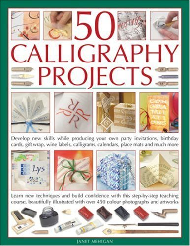 50 Calligraphy Projects: Develop New Skills While Producing Your Own Party Invitations, Birthday Cards, Gift Boxes, Decorative Books, Wine Labels, Calligrams, Calendars, Place Mats and Much More by Janet Mehigan (Illustrated, 13 Jun 2007) Paperback