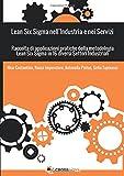 Lean Six Sigma nell'industria e nei servizi. Raccolta di applicazioni pratiche della metodologia Lean Six Sigma in 16 diversi settori industriali