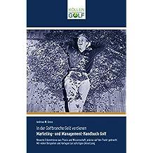 In der Golfbranche Geld verdienen: Marketing- und Management-Handbuch Golf
