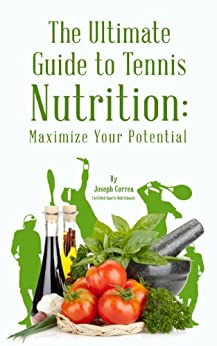 The Ultimate Guide to Tennis Nutrition: Maximize Your Potential (English Edition) par [Correa (Certified Sports Nutritionist), Joseph]