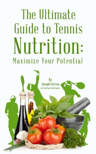 The Ultimate Guide to Tennis Nutrition: Maximize Your Potential (English Edition) por Joseph Correa (Certified Sports Nutritionist)