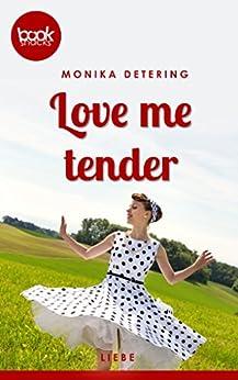 Love me tender (Kurzgeschichte, Liebe) (Die 'booksnacks' Kurzgeschichten Reihe) (German Edition) by [Detering, Monika]