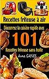 Recettes friteuse à air: Découvrez la cuisine rapide avec 101 recettes friteuse sans huile ; Recettes faciles et délicieuses pour des repas rapides et sains (livre de cuisine facile)...