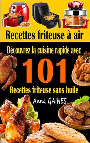 Couverture du livre Recettes friteuse à air: Découvrez la cuisine rapide avec 101 recettes friteuse sans huile ; Recettes faciles et délicieuses pour des repas rapides et sains (livre de cuisine facile)