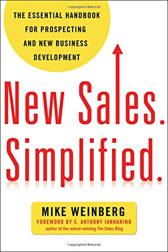 New Sales. Simplified: The Essential Handbook for Prospecting and New Business Development (Agency/Distributed)