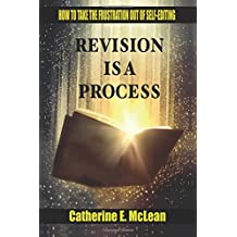 Revision is a Process: How to Take the Frustration Out of Self-editing
