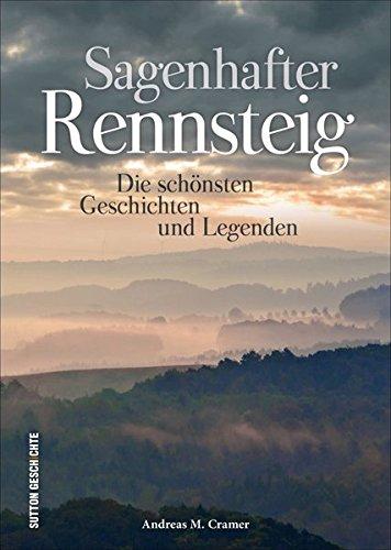 Sagenhafter Rennsteig: Die schönsten Geschichten und Legenden, liebevoll zusammengestellt und reich bebildert. (Sutton Sagen & Legenden)