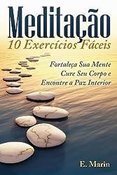 Meditação: 10 Exercícios Fáceis de Realizar: Fortaleça Sua Mente, Cure Seu Corpo e Encontre Paz Interior (Portuguese Edition)