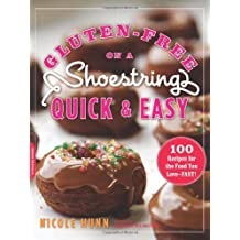 BY Hunn, Nicole ( Author ) [ GLUTEN-FREE ON A SHOESTRING, QUICK AND EASY: 100 RECIPES FOR THE FOOD YOU LOVE--FAST! ] Nov-2012 [ Paperback ]