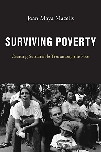 Surviving Poverty: Creating Sustainable Ties among the Poor por Joan Maya Mazelis