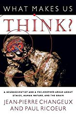 [(What Makes Us Think? : A Neuroscientist and a Philosopher Argue About Ethics, Human Nature and the Brain)] [By (author) Jean-Pierre Changeux ] published on (February, 2002)
