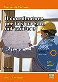 Il coordinatore per la sicurezza nel cantiere. Con CD-ROM