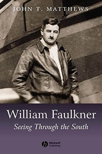 William Faulkner: Seeing Through the South by John T. Matthews (2011-12-27)