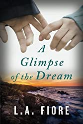 A Glimpse of the Dream by L.A. Fiore (2015-07-07)