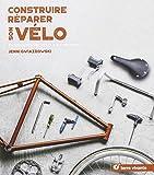 Construire, réparer son vélo - Fabriquer un vélo à sa mesure