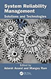 System Reliability Management: Solutions and Technologies (Advanced Research in Reliability and System Assurance Engineering)