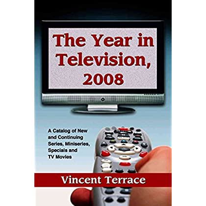 [(The Year in Television 2008 : A Catalog of New and Continuing Series, Miniseries, Specials and TV Movies)] [By (author) Vincent Terrace] published on (May, 2009)
