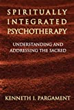 Image de Spiritually Integrated Psychotherapy: Understanding and Addressing the Sacred