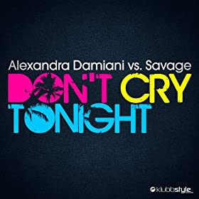Alexandra Damiani vs. Savage-Don't Cry Tonight