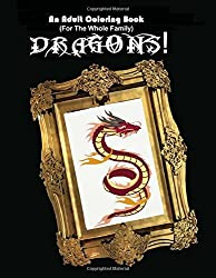 An Adult Coloring Book (For The Whole Family!) - Dragons!