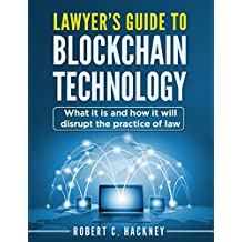 Lawyer's Guide to Blockchain Technology: What it is and how it will disrupt the practice of law (English Edition)