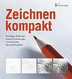 Zeichnen kompakt: Grundlagen & Übungen - Linien & Schattierungen - Licht & Schatten - Raum & Perspektive
