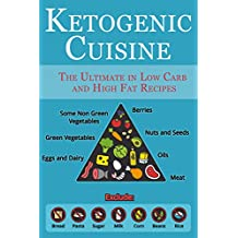 Ketogenic Cuisine: The Ultimate  in Low Carb and High Fat Recipes (English Edition)
