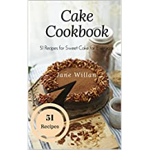 Cake Cookbook: 51 Recipes for Sweet Cake for Everyone (English Edition)