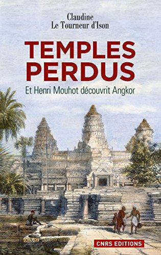 Temples perdus.Et Henri Mouhot découvrit Angkor: Et Henri Mouhot découvrit Angkor par Claudine Le Tourneur d'Ison
